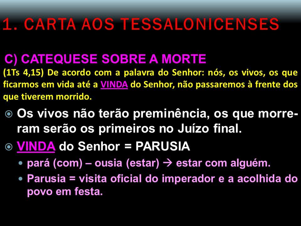 1. CARTA AOS TESSALONICENSES C) CATEQUESE SOBRE A MORTE (1Ts 4,15) De acordo com a palavra do Senhor: nós, os vivos, os que ficarmos em vida até a VIN