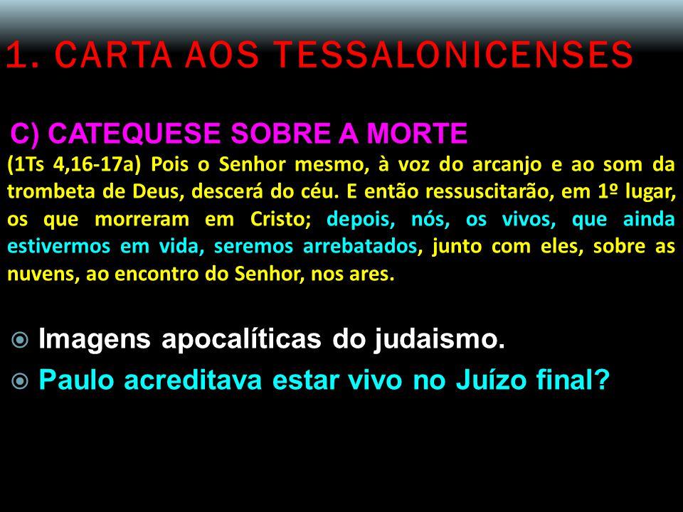 1. CARTA AOS TESSALONICENSES C) CATEQUESE SOBRE A MORTE (1Ts 4,16-17a) Pois o Senhor mesmo, à voz do arcanjo e ao som da trombeta de Deus, descerá do