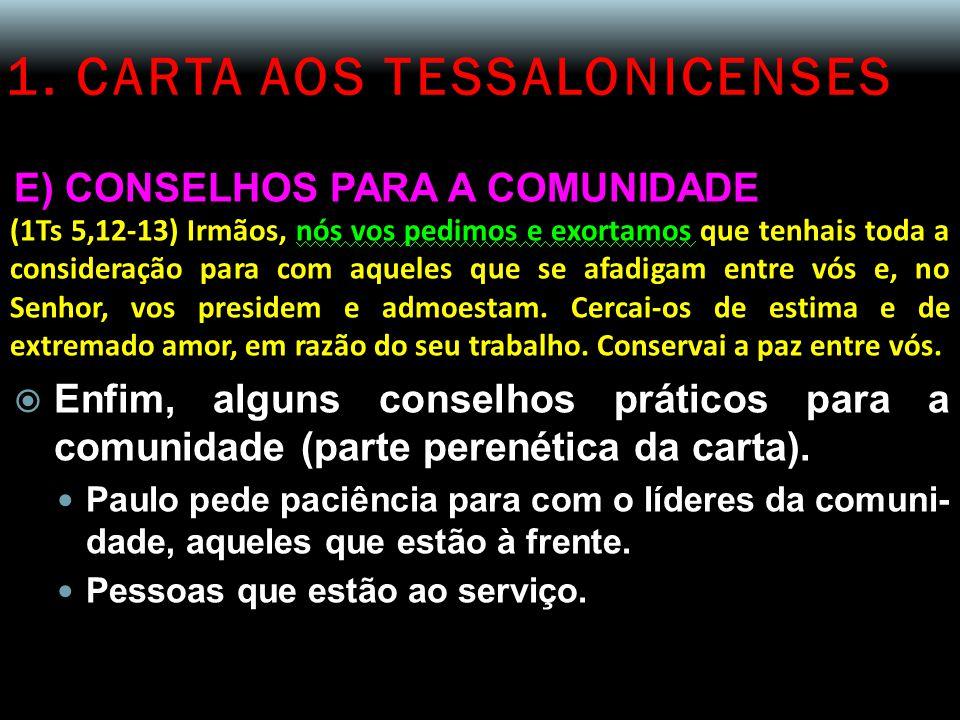 1. CARTA AOS TESSALONICENSES E) CONSELHOS PARA A COMUNIDADE (1Ts 5,12-13) Irmãos, nós vos pedimos e exortamos que tenhais toda a consideração para com