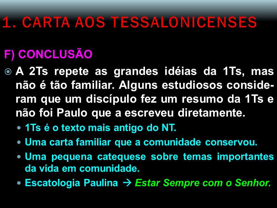 1. CARTA AOS TESSALONICENSES F) CONCLUSÃO  A 2Ts repete as grandes idéias da 1Ts, mas não é tão familiar. Alguns estudiosos conside- ram que um discí
