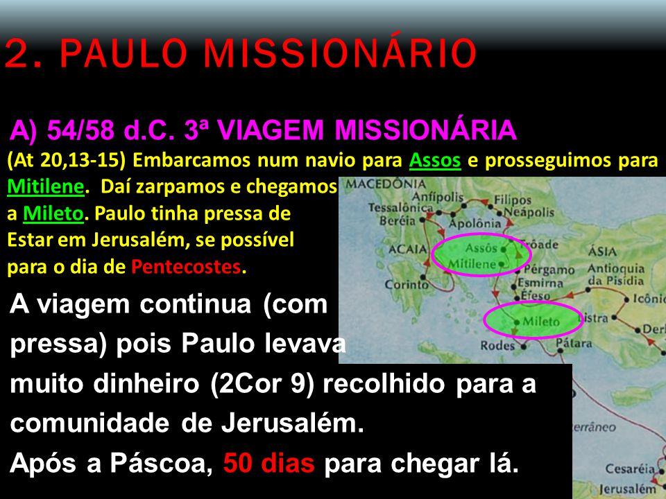 2. PAULO MISSIONÁRIO A) 54/58 d.C. 3ª VIAGEM MISSIONÁRIA (At 20,13-15) Embarcamos num navio para Assos e prosseguimos para Mitilene. Daí zarpamos e ch
