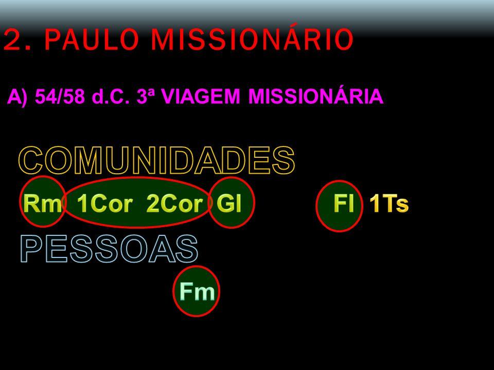 1 TESSALONICENSES  1ª Viagem Missionária de Paulo 2. PAULO MISSIONÁRIO A) 54/58 d.C. 3ª VIAGEM MISSIONÁRIA