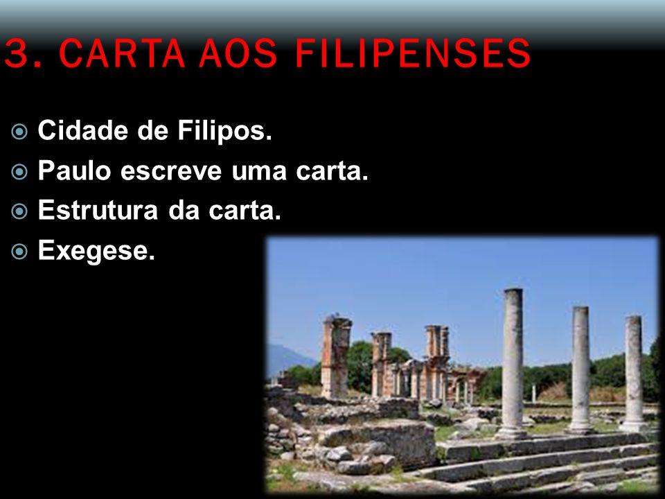 3. CARTA AOS FILIPENSES  Cidade de Filipos.  Paulo escreve uma carta.  Estrutura da carta.  Exegese.