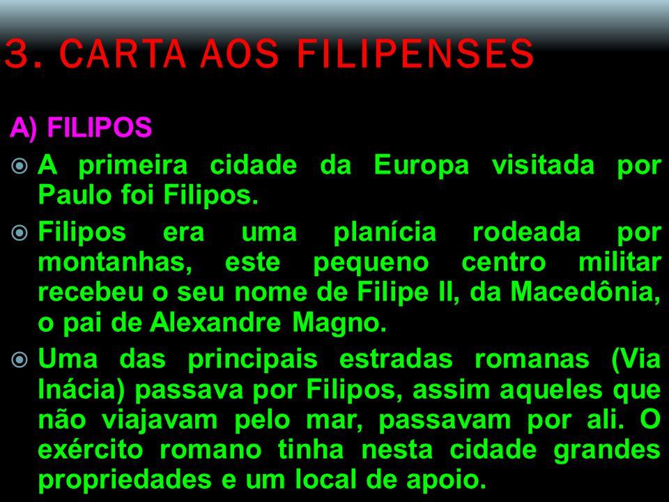 3. CARTA AOS FILIPENSES A) FILIPOS  A primeira cidade da Europa visitada por Paulo foi Filipos.  Filipos era uma planícia rodeada por montanhas, est