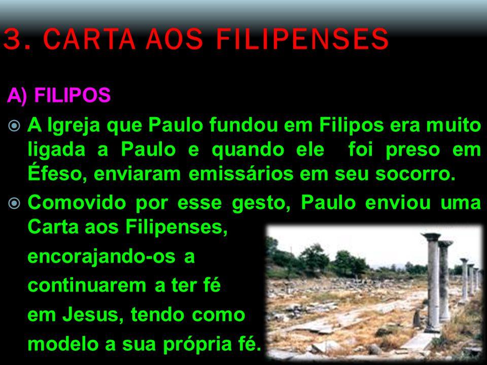 3. CARTA AOS FILIPENSES A) FILIPOS  A Igreja que Paulo fundou em Filipos era muito ligada a Paulo e quando ele foi preso em Éfeso, enviaram emissário