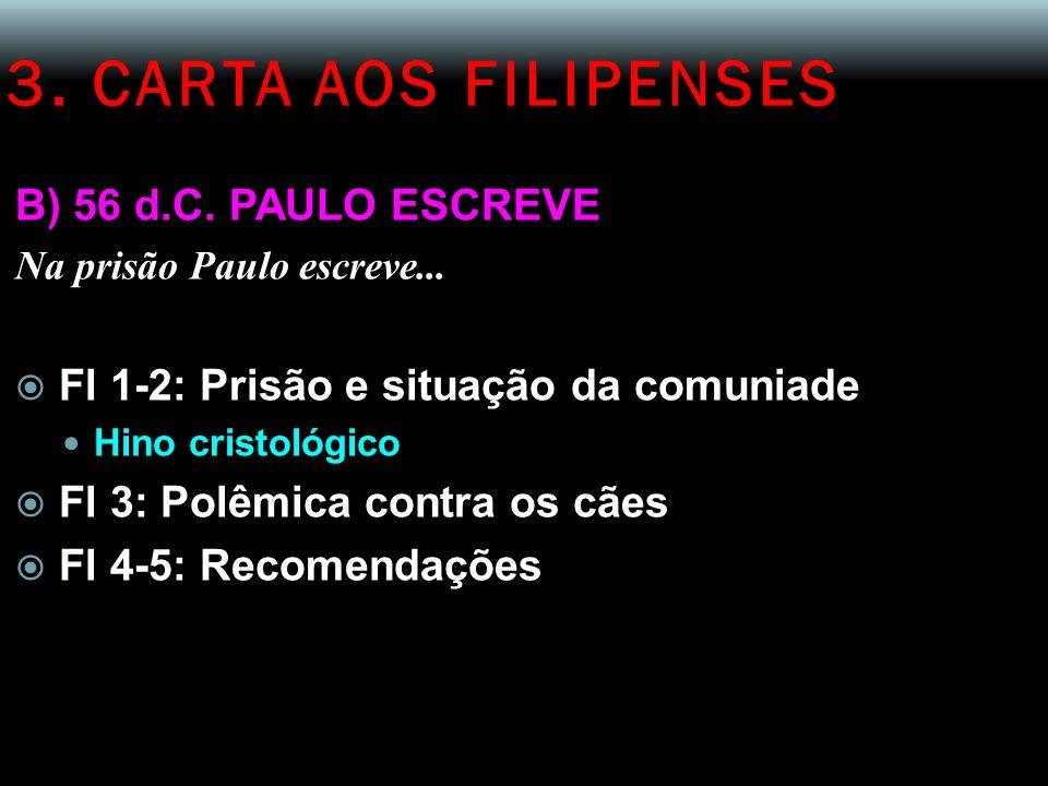 3. CARTA AOS FILIPENSES B) 56 d.C. PAULO ESCREVE Na prisão Paulo escreve...  Fl 1-2: Prisão e situação da comuniade Hino cristológico  Fl 3: Polêmic