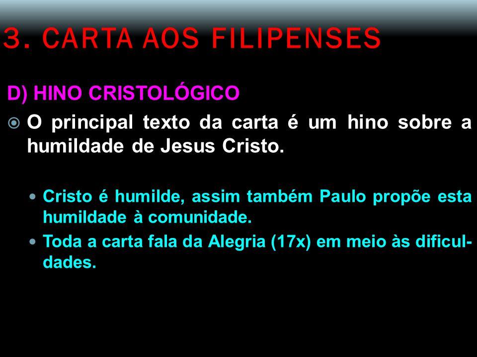 3. CARTA AOS FILIPENSES D) HINO CRISTOLÓGICO  O principal texto da carta é um hino sobre a humildade de Jesus Cristo. Cristo é humilde, assim também