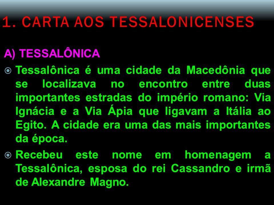 1. CARTA AOS TESSALONICENSES A) TESSALÔNICA  Tessalônica é uma cidade da Macedônia que se localizava no encontro entre duas importantes estradas do i