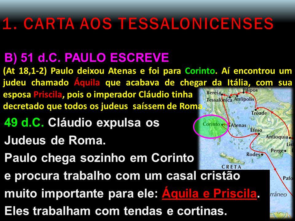 1. CARTA AOS TESSALONICENSES B) 51 d.C. PAULO ESCREVE (At 18,1-2) Paulo deixou Atenas e foi para Corinto. Aí encontrou um judeu chamado Áquila que aca