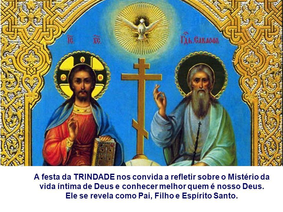 A festa da TRINDADE nos convida a refletir sobre o Mistério da vida íntima de Deus e conhecer melhor quem é nosso Deus.