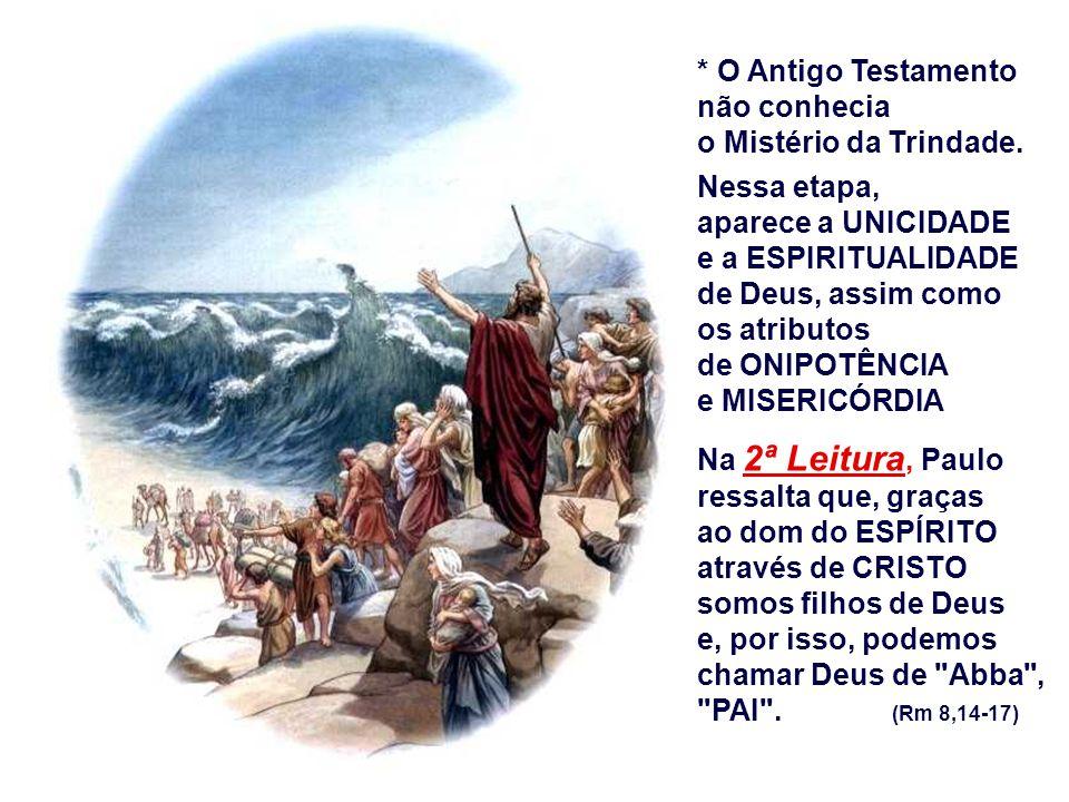 * O Antigo Testamento não conhecia o Mistério da Trindade.