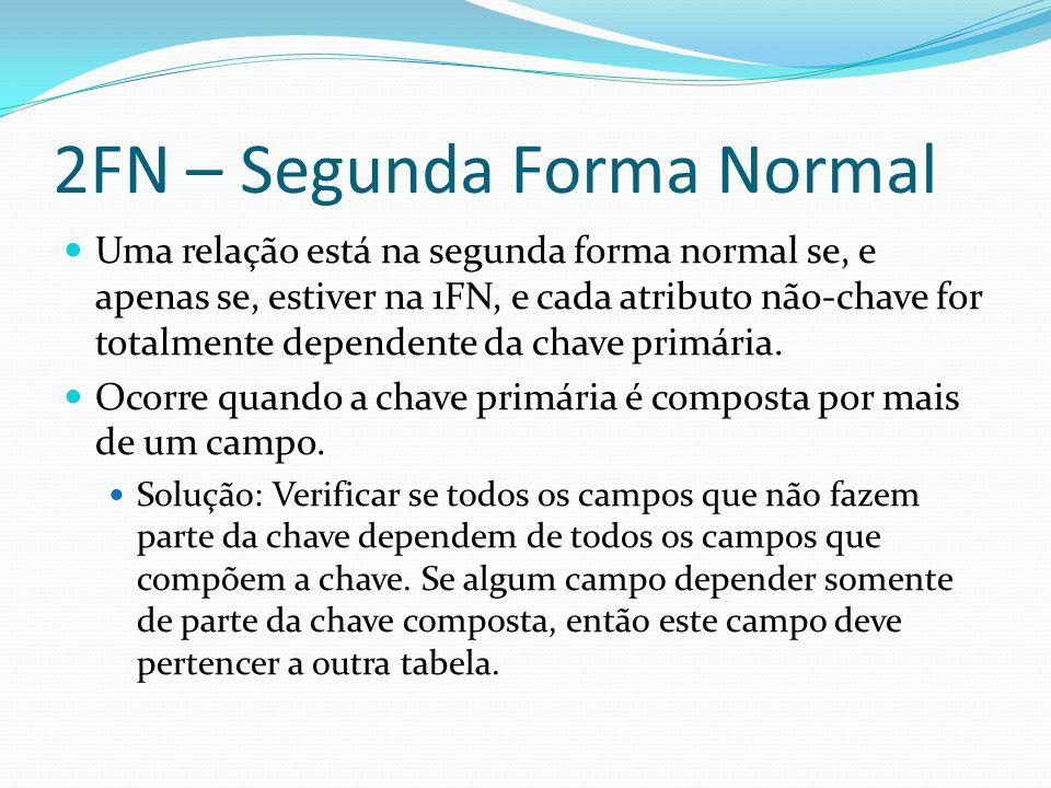 2FN – Segunda Forma Normal Uma relação está na segunda forma normal se, e apenas se, estiver na 1FN, e cada atributo não-chave for totalmente dependen