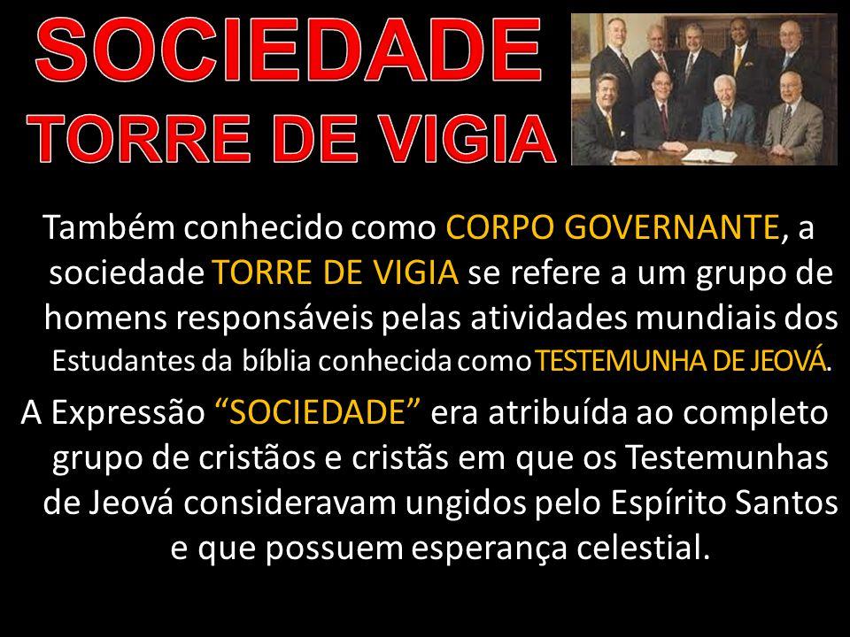 Também conhecido como CORPO GOVERNANTE, a sociedade TORRE DE VIGIA se refere a um grupo de homens responsáveis pelas atividades mundiais dos Estudante
