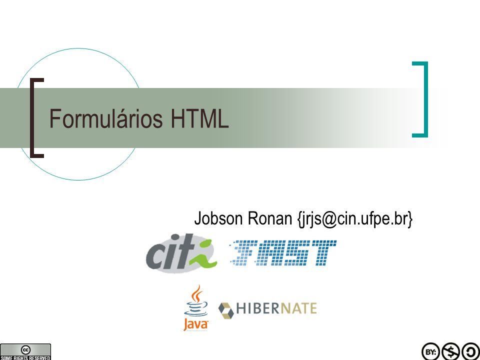Formulários HTML Jobson Ronan {jrjs@cin.ufpe.br}