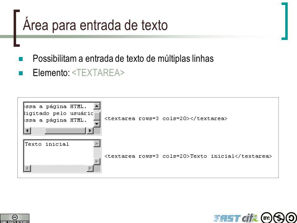 Área para entrada de texto Possibilitam a entrada de texto de múltiplas linhas Elemento: