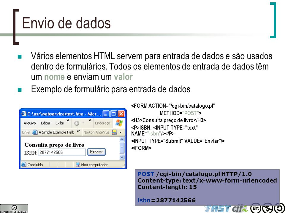 Envio de dados Vários elementos HTML servem para entrada de dados e são usados dentro de formulários. Todos os elementos de entrada de dados têm um no