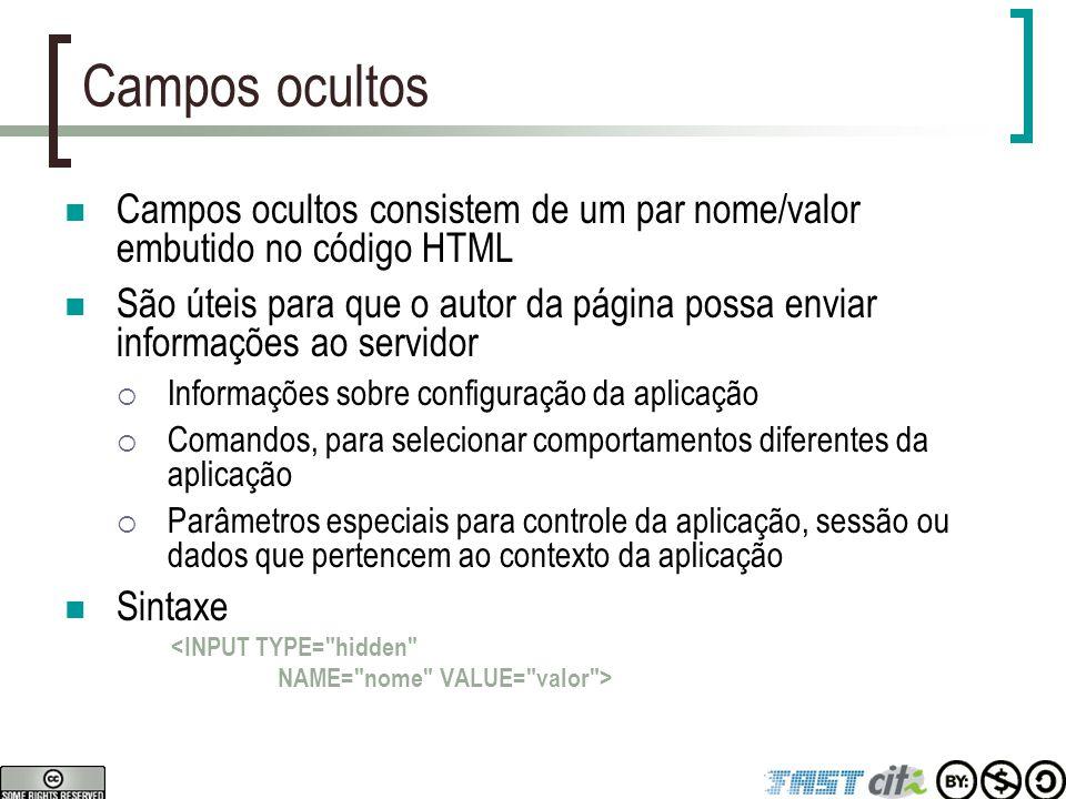 Campos ocultos Campos ocultos consistem de um par nome/valor embutido no código HTML São úteis para que o autor da página possa enviar informações ao