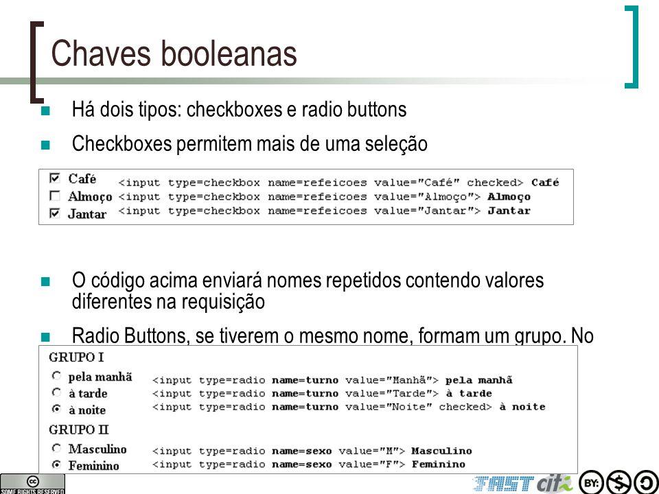 Chaves booleanas Há dois tipos: checkboxes e radio buttons Checkboxes permitem mais de uma seleção O código acima enviará nomes repetidos contendo val