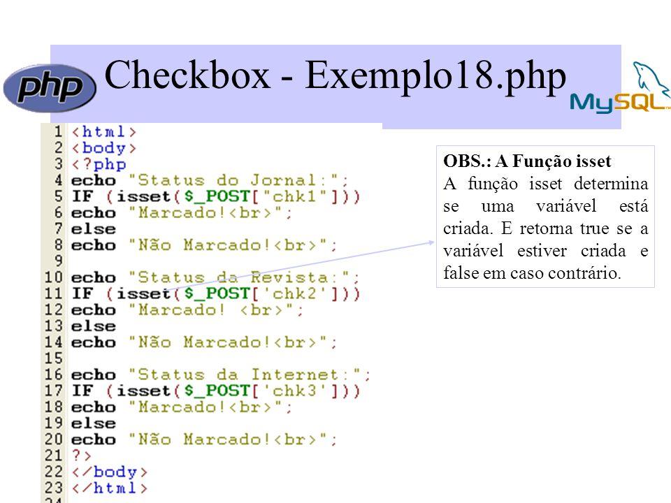 Checkbox - Exemplo18.php OBS.: A Função isset A função isset determina se uma variável está criada.