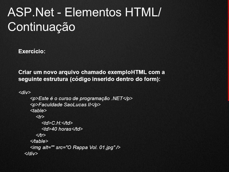 ASP.Net - Elementos HTML/ Continuação Exercício: Criar um novo arquivo chamado exemploHTML com a seguinte estrutura (código inserido dentro do form):
