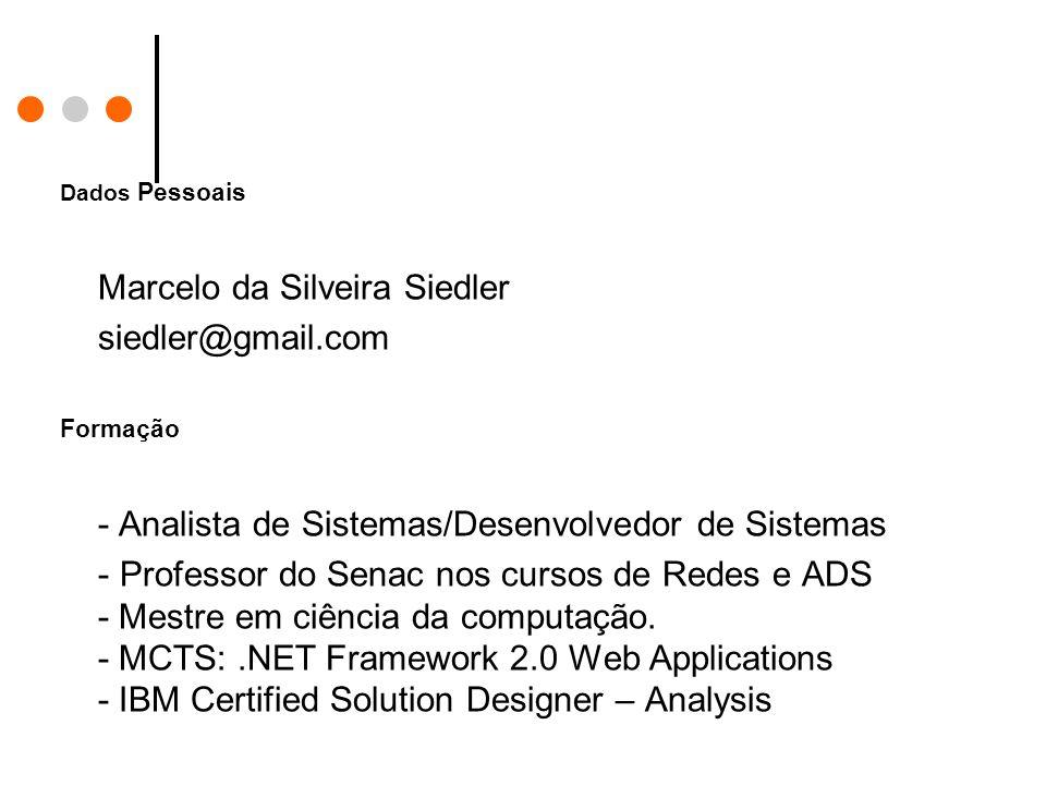 Dados Pessoais Marcelo da Silveira Siedler siedler@gmail.com Formação - Analista de Sistemas/Desenvolvedor de Sistemas - Professor do Senac nos cursos