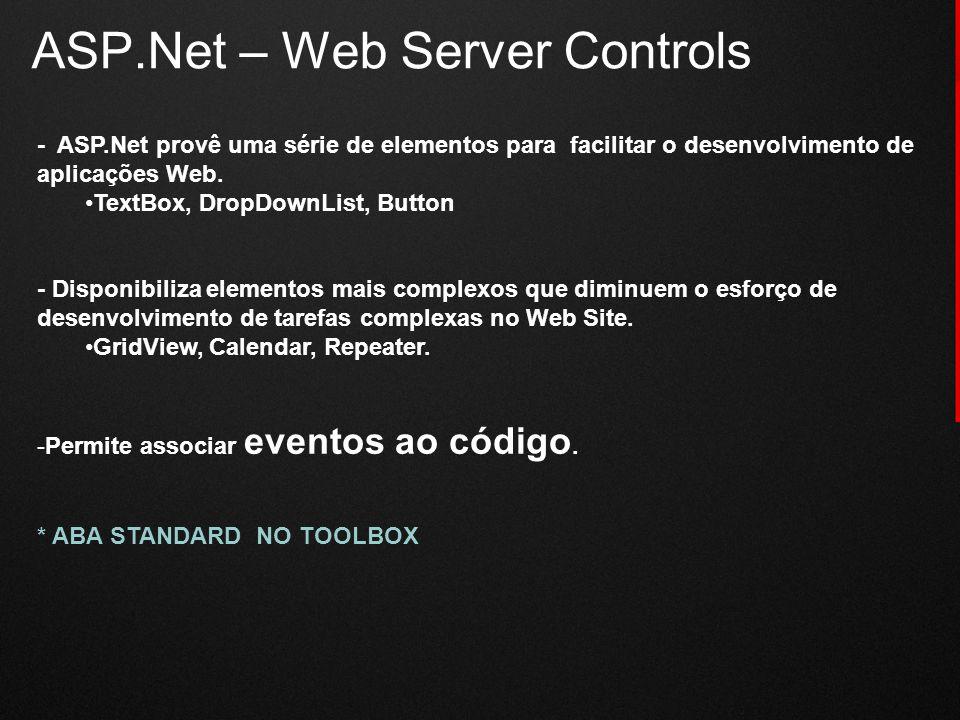 ASP.Net – Web Server Controls - ASP.Net provê uma série de elementos para facilitar o desenvolvimento de aplicações Web. TextBox, DropDownList, Button