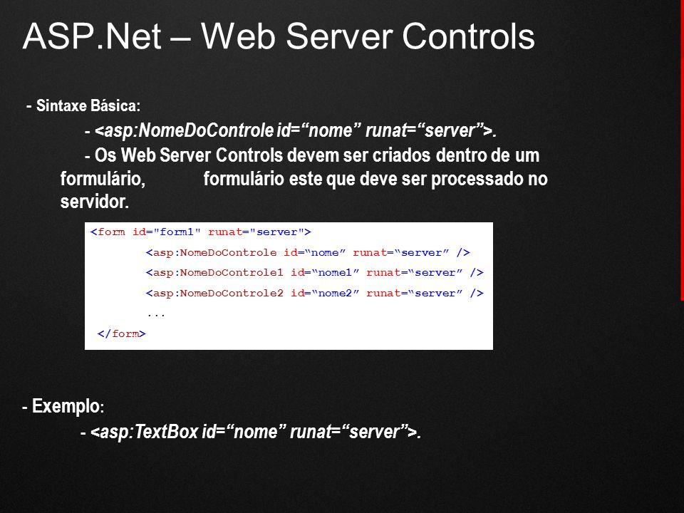 ASP.Net – Web Server Controls - Sintaxe Básica: -. - Os Web Server Controls devem ser criados dentro de um formulário, formulário este que deve ser pr