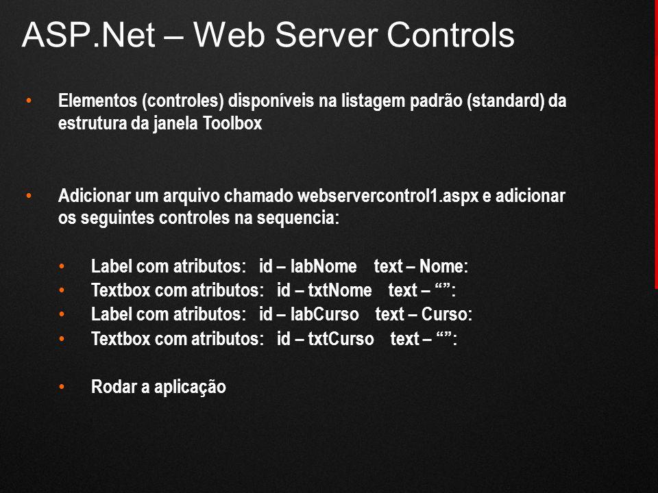 ASP.Net – Web Server Controls Elementos (controles) disponíveis na listagem padrão (standard) da estrutura da janela Toolbox Adicionar um arquivo cham