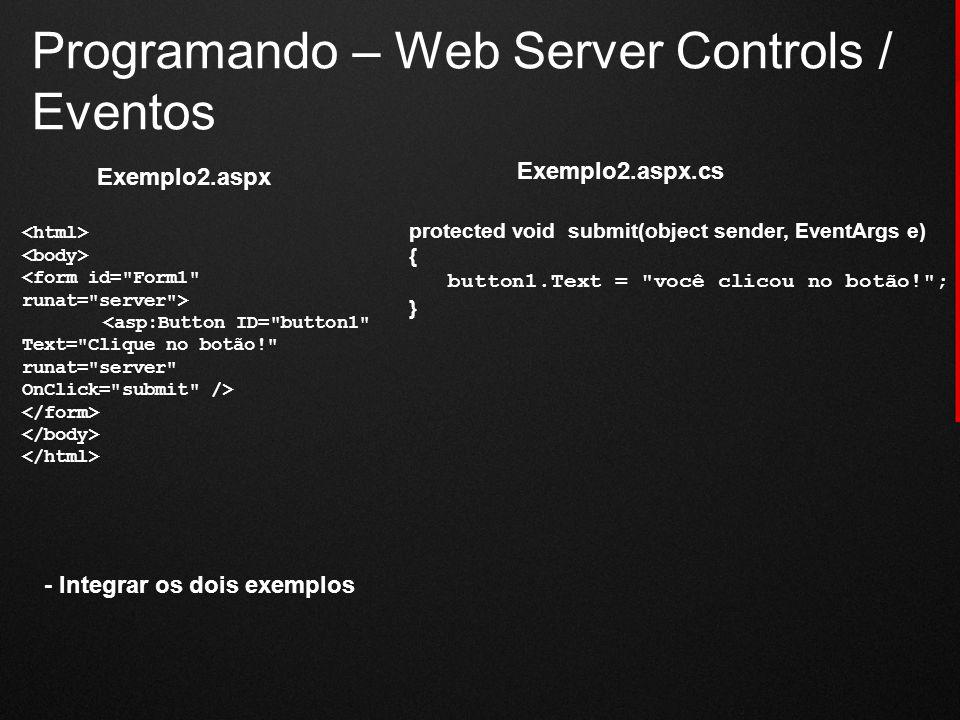 Programando – Web Server Controls / Eventos protected void submit(object sender, EventArgs e) { button1.Text =