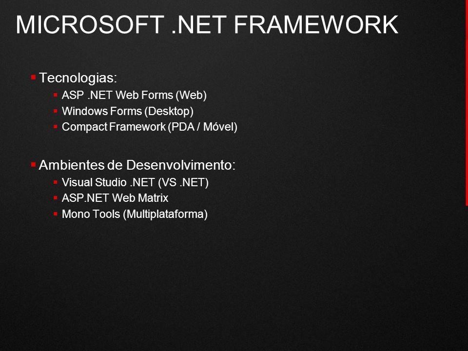 MICROSOFT.NET FRAMEWORK  Tecnologias:  ASP.NET Web Forms (Web)  Windows Forms (Desktop)  Compact Framework (PDA / Móvel)  Ambientes de Desenvolvi