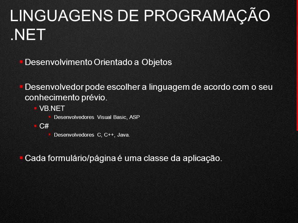LINGUAGENS DE PROGRAMAÇÃO.NET  Desenvolvimento Orientado a Objetos  Desenvolvedor pode escolher a linguagem de acordo com o seu conhecimento prévio.