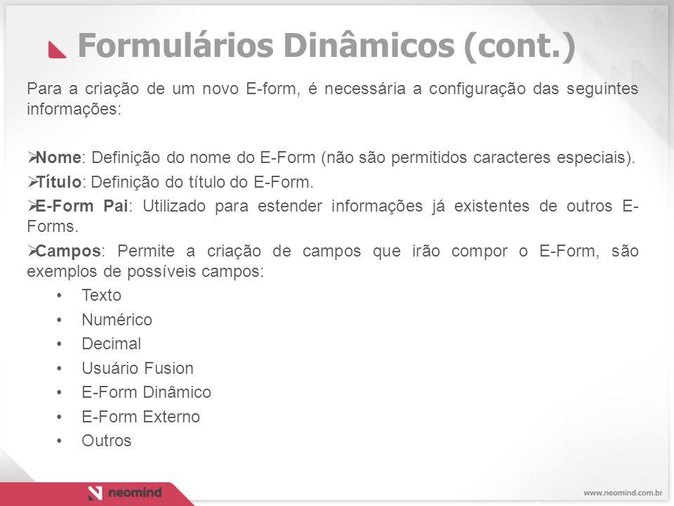 Formulários Dinâmicos (cont.) Para a criação de um novo E-form, é necessária a configuração das seguintes informações:  Nome: Definição do nome do E-Form (não são permitidos caracteres especiais).