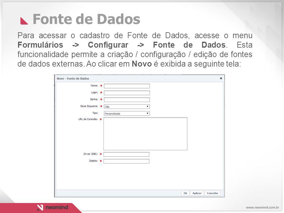 Fonte de Dados Para acessar o cadastro de Fonte de Dados, acesse o menu Formulários -> Configurar -> Fonte de Dados.