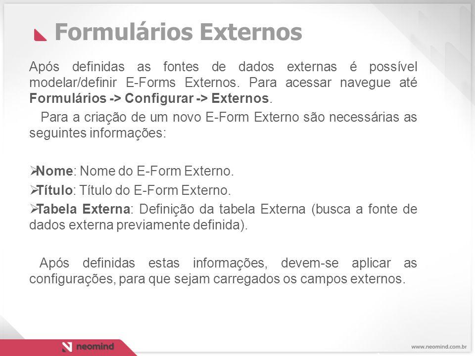 Formulários Externos Após definidas as fontes de dados externas é possível modelar/definir E-Forms Externos.