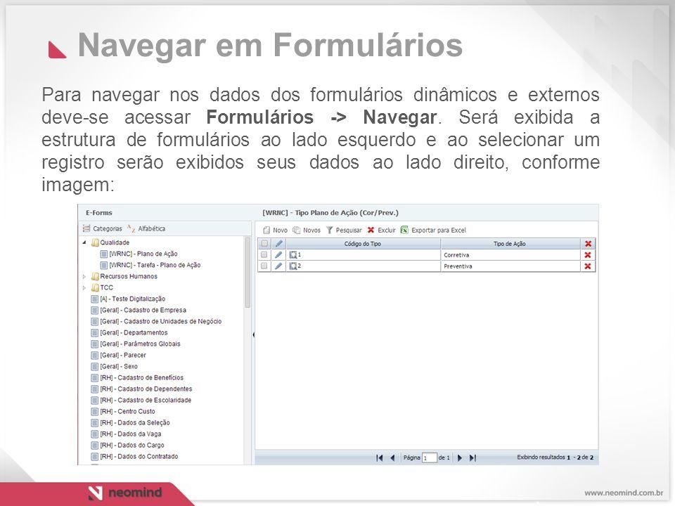 Navegar em Formulários Para navegar nos dados dos formulários dinâmicos e externos deve-se acessar Formulários -> Navegar.