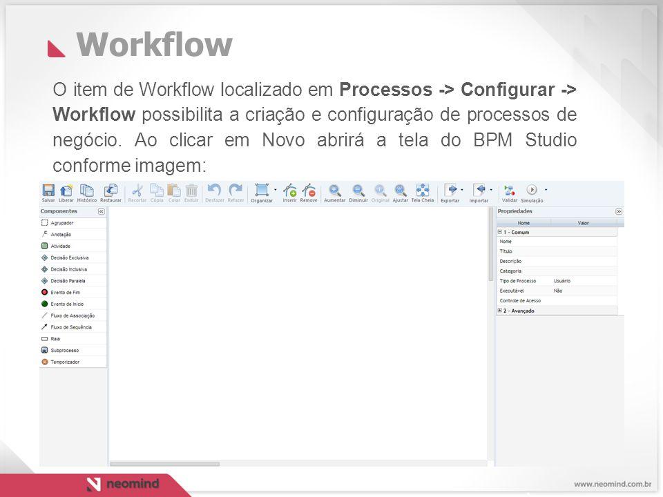 Workflow O item de Workflow localizado em Processos -> Configurar -> Workflow possibilita a criação e configuração de processos de negócio.