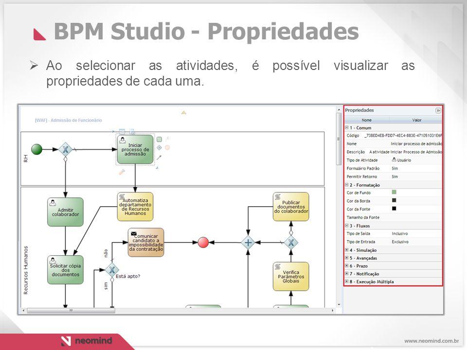 BPM Studio - Propriedades  Ao selecionar as atividades, é possível visualizar as propriedades de cada uma.