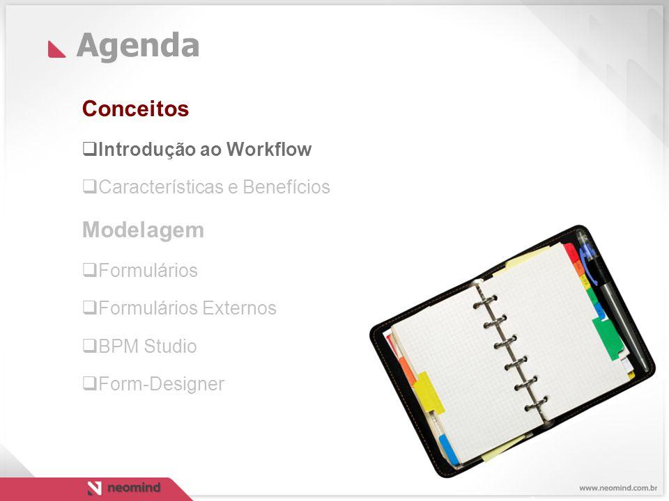 Agenda Conceitos  Introdução ao Workflow  Características e Benefícios Modelagem  Formulários  Formulários Externos  BPM Studio  Form-Designer
