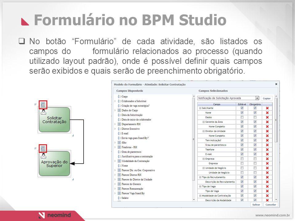 Formulário no BPM Studio  No botão Formulário de cada atividade, são listados os campos do formulário relacionados ao processo (quando utilizado layout padrão), onde é possível definir quais campos serão exibidos e quais serão de preenchimento obrigatório.