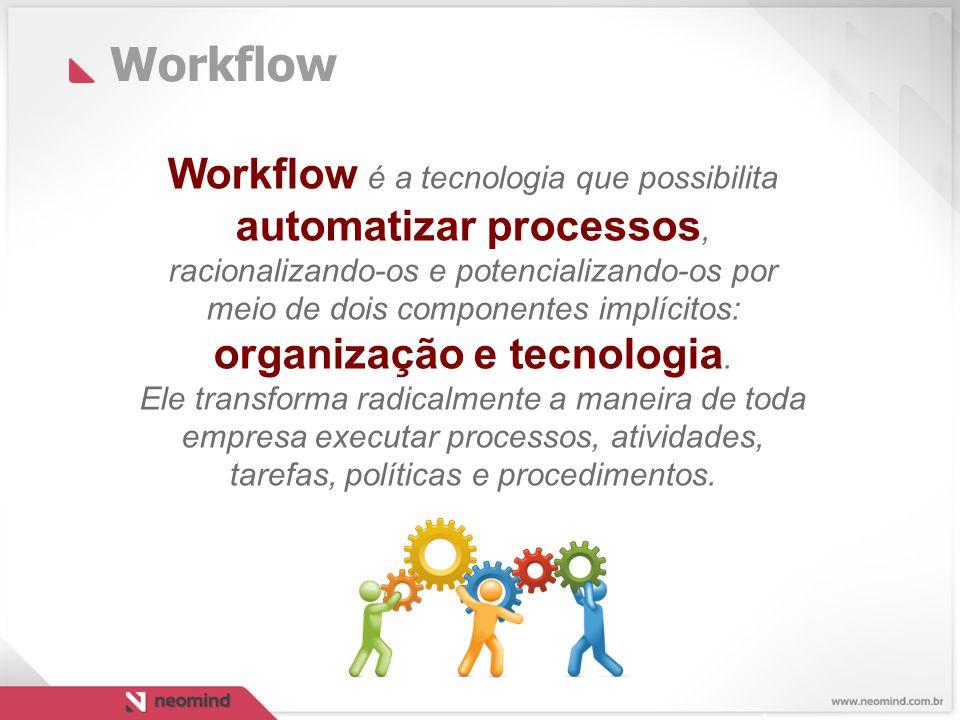 Workflow Workflow é a tecnologia que possibilita automatizar processos, racionalizando-os e potencializando-os por meio de dois componentes implícitos: organização e tecnologia.