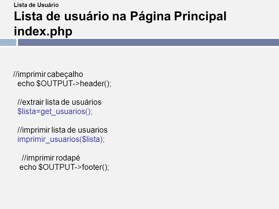 Lista de Usuário Lista de usuário na Página Principal index.php //imprimir cabeçalho echo $OUTPUT->header(); //extrair lista de usuários $lista=get_us