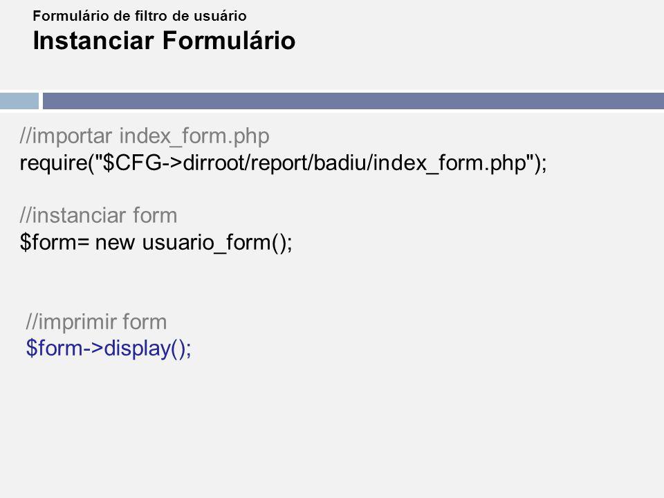 Formulário de filtro de usuário Instanciar Formulário //importar index_form.php require(