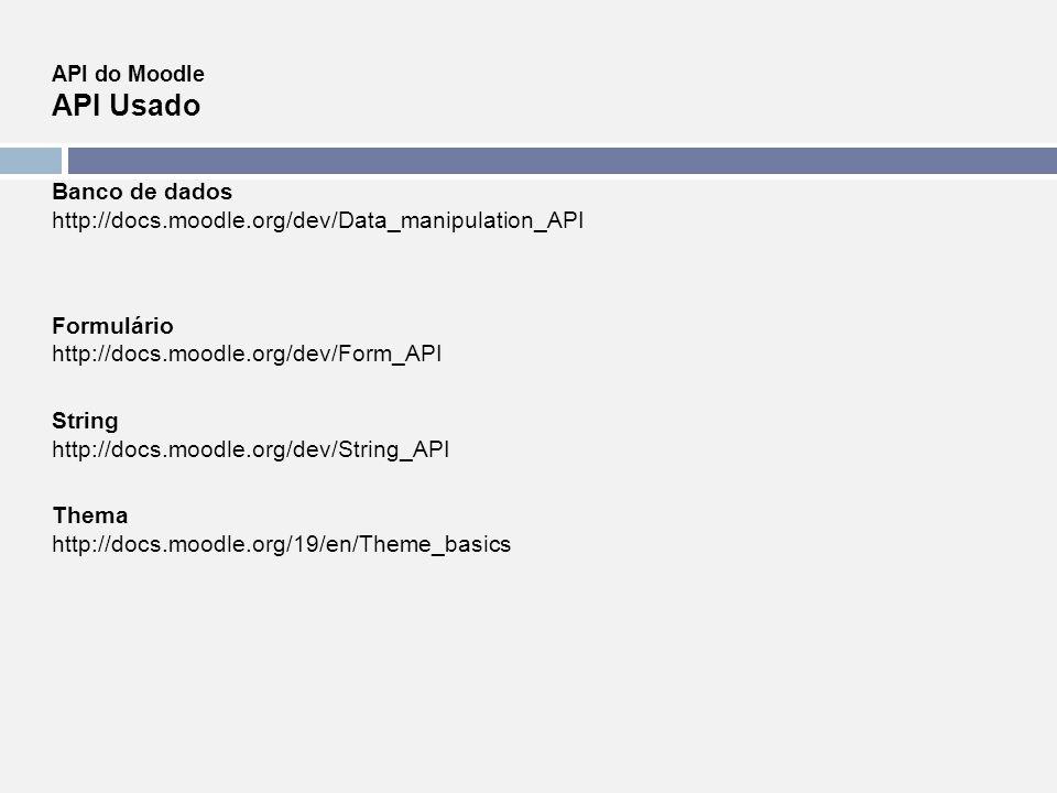 API do Moodle API Usado Banco de dados http://docs.moodle.org/dev/Data_manipulation_API Formulário http://docs.moodle.org/dev/Form_API String http://d