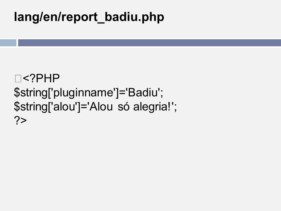 lang/en/report_badiu.php <?PHP $string['pluginname']='Badiu'; $string['alou']='Alou só alegria!'; ?>