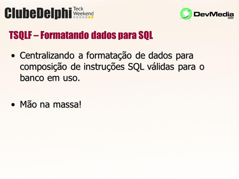 TSQLF – Formatando dados para SQL Centralizando a formatação de dados para composição de instruções SQL válidas para o banco em uso.Centralizando a formatação de dados para composição de instruções SQL válidas para o banco em uso.