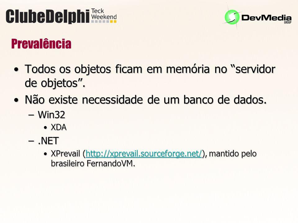 Prevalência Todos os objetos ficam em memória no servidor de objetos .Todos os objetos ficam em memória no servidor de objetos .