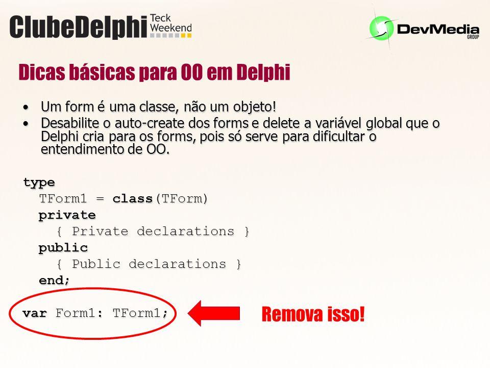 Dicas básicas para OO em Delphi Um form é uma classe, não um objeto!Um form é uma classe, não um objeto.