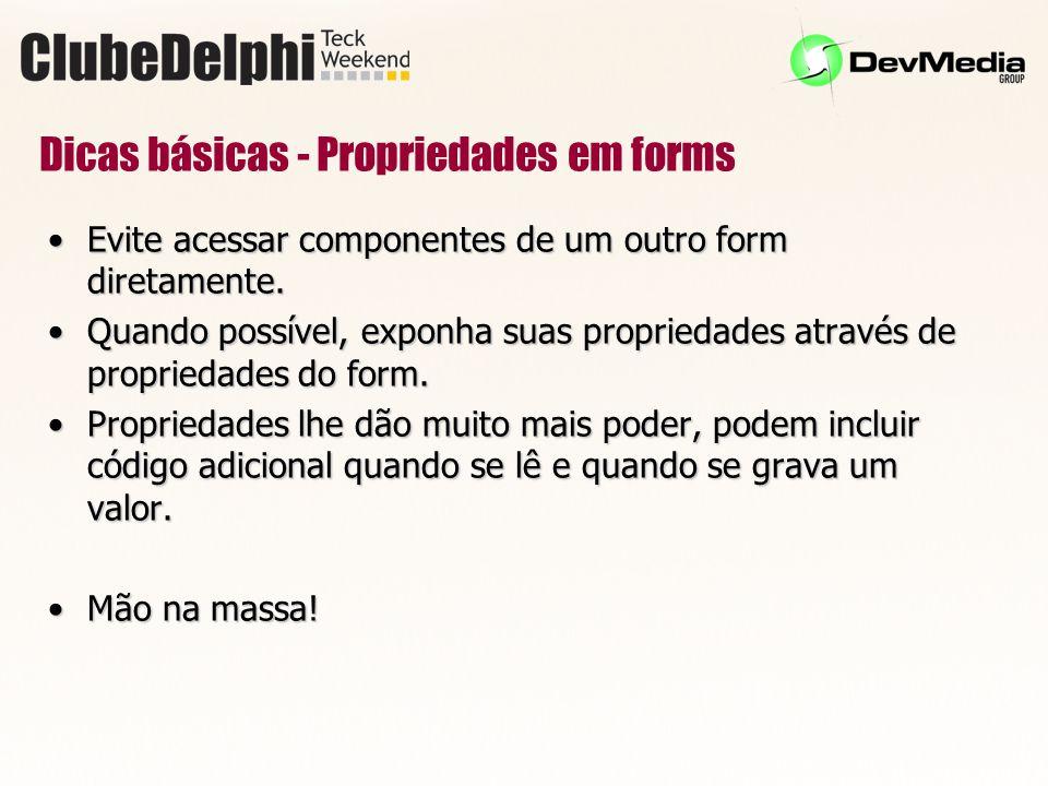 Dicas básicas - Propriedades em forms Evite acessar componentes de um outro form diretamente.Evite acessar componentes de um outro form diretamente.