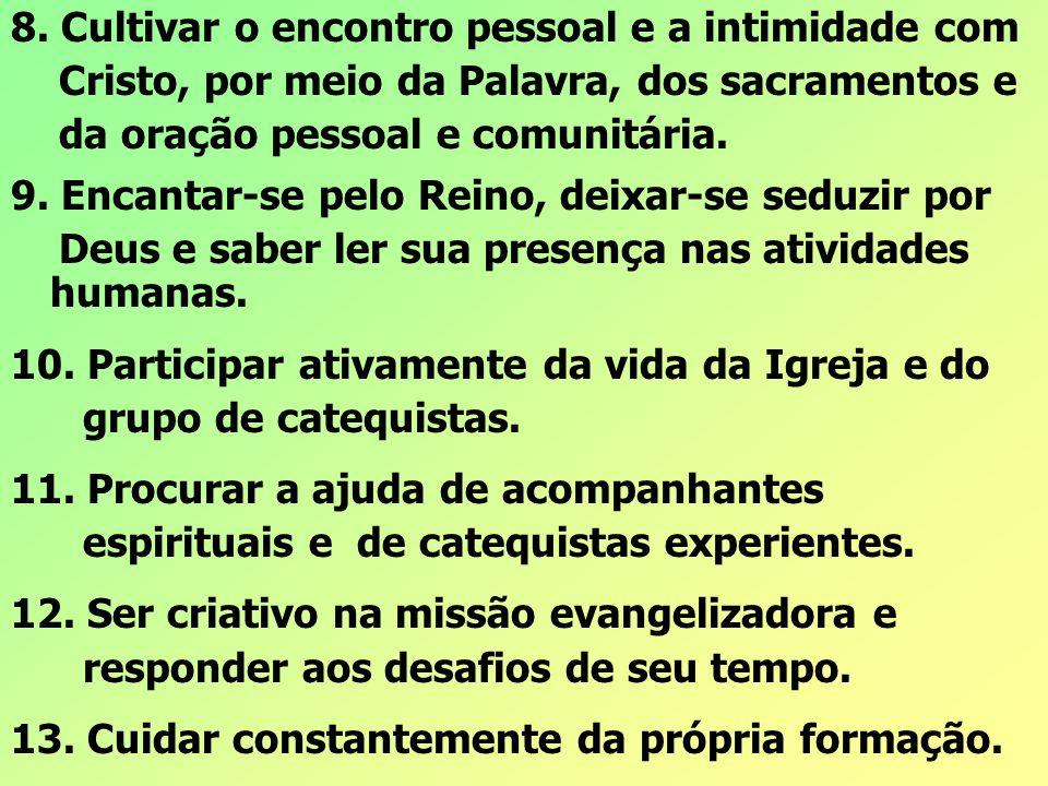 8. Cultivar o encontro pessoal e a intimidade com Cristo, por meio da Palavra, dos sacramentos e da oração pessoal e comunitária. 9. Encantar-se pelo