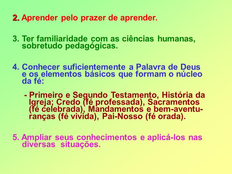 2. 2. Aprender pelo prazer de aprender. 3. Ter familiaridade com as ciências humanas, sobretudo pedagógicas. 4. Conhecer suficientemente a Palavra de